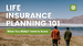 Life Insurance Planning 101