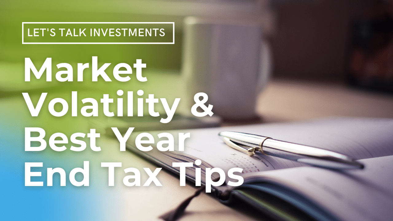 Market Volatility & Best Year End Tax Tips