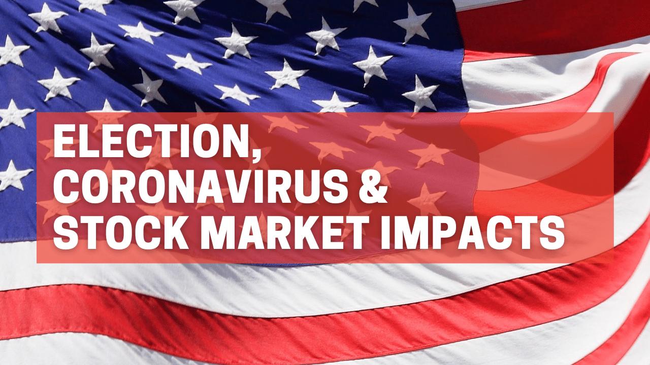 Election, Coronavirus & Stock Market Impacts