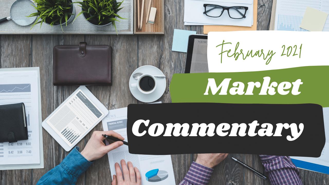 Market Commentary - February 2021