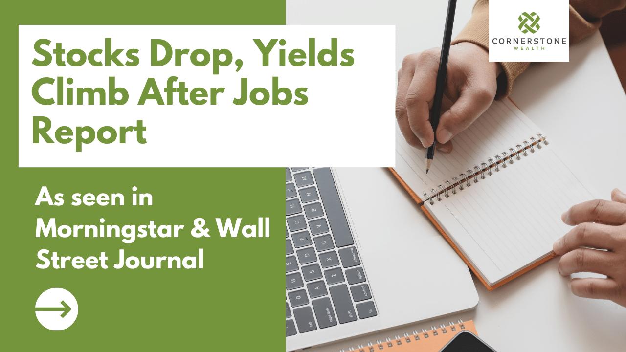 Stocks Drop, Yields Climb After Jobs Report