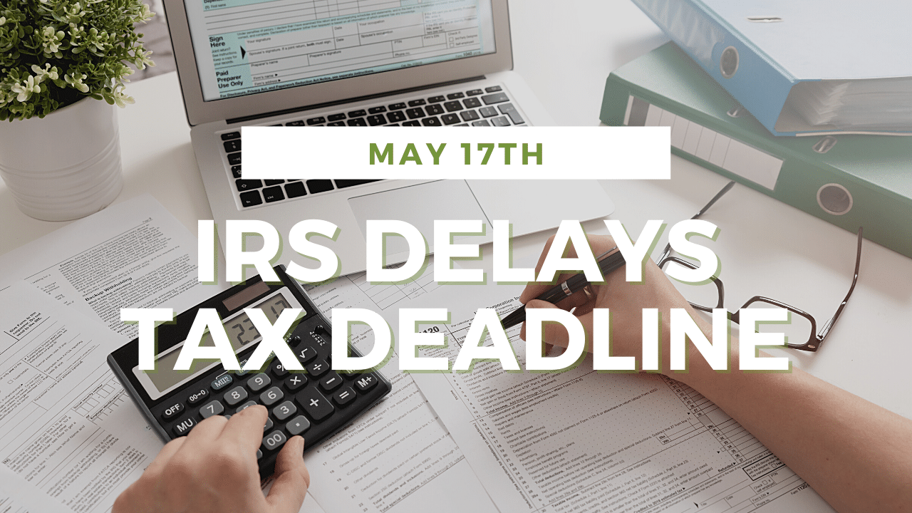 IRS Delays Tax Deadline for Individuals to May 17th